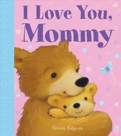 I love you, Mommy - Alison Edgson