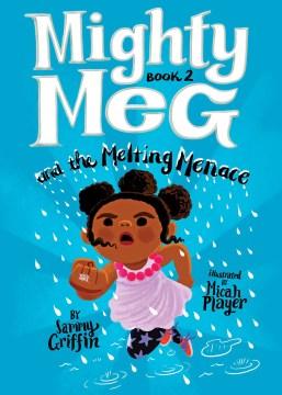 Mighty Meg and the melting menace - Sammy Griffin