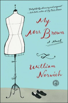 My Mrs. Brown : a novel - William D Norwich