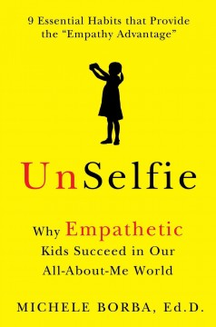 Unselfie : Why Empathetic Kids Succeed in Our All-about-me World - Michele Borba