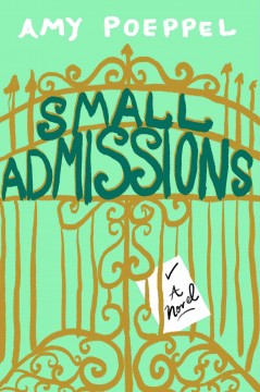 Small admissions  / Amy Poeppel - Amy Poeppel