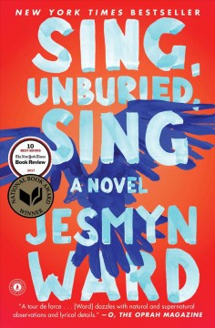 Sing, unburied, sing : a novel  / Jesmyn Ward - Jesmyn Ward