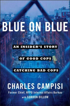 Blue on Blue : An Insider's Story of Good Cops Catching Bad Cops - Charles; Dillow Campisi