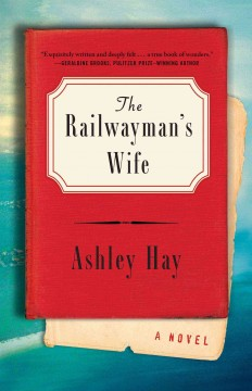 The railwayman's wife : a novel - Ashley Hay