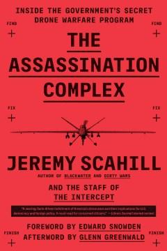 The assassination complex : inside the government's secret drone warfare program - Jeremy Scahill