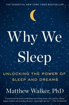 Why We Sleep : Unlocking the Power of Sleep and Dreams - Matthew Walker