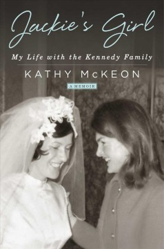 Jackie's Girl : My Life With the Kennedy Family - Kathy Mckeon