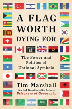 Flag Worth Dying for : The Power and Politics of National Symbols - Tim Marshall
