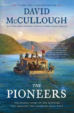 The pioneers : the heroic story of the settlers who brought the American ideal west - David G.author McCullough