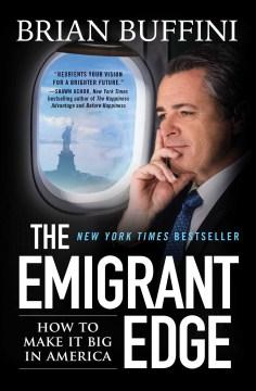 Emigrant Edge : How to Make It Big in America - Brian Buffini