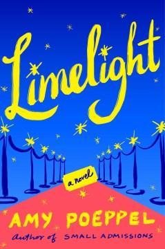 Limelight : a novel - Amy Poeppel