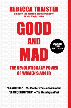 Good and mad : the revolutionary power of women's anger - Rebecca Traister