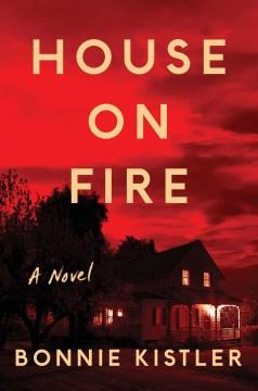House on Fire - Bonnie Kistler