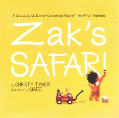 Zak's safari : a story about donor-conceived kids of two-mom families - Christy Tyner