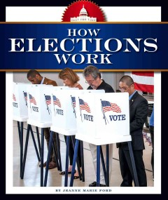 How elections work / by Jeanne Marie Ford - Jeanne Marie Ford