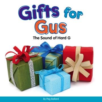 Gifts for Gus : the sound of hard G - Peg Ballard