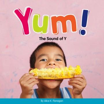 Yum! : the sound of y - Alice K Flanagan