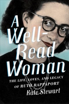Well-Read Woman : The Life, Loves, and Legacy of Ruth Rappaport - Kate Stewart