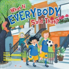 What if everybody said that? - Ellen Javernick