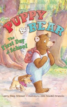 Puppy & Bear : the first day of school - Larry Dane Brimner