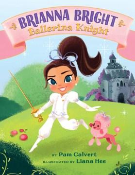 Brianna Bright, ballerina knight - Pam Calvert