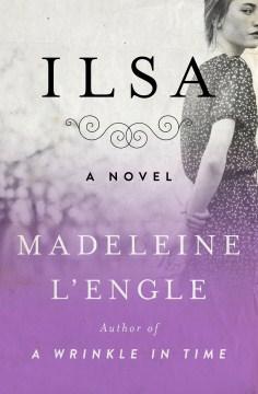 Ilsa : a novel - Madeleine L'Engle