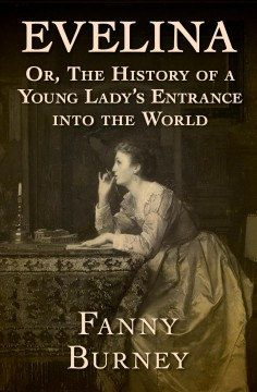 Eveline : or, the history of a young lady's entrance into the world - Fanny Burney