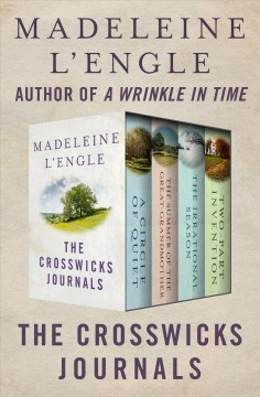 The Crosswicks Journals: A Circle of Quiet, The Summer of the Great-Grandmother, The Irrational Season, and Two-Part Invention. - Madeleine L'Engle