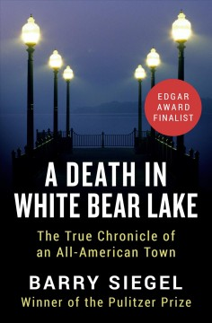Death in White Bear Lake : the true chronicle of an all-American town - Barry SiegeI