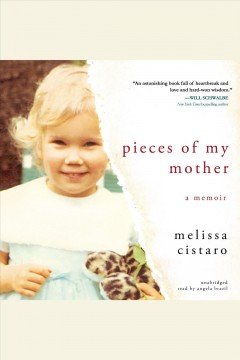 Pieces of my mother A Memoir. Melissa Cistaro. - Melissa Cistaro
