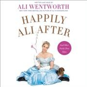 Happily Ali after : and other fairly true tales - Alexandra Wentworth