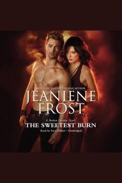The sweetest burn : a Broken Destiny novel - Jeaniene Frost