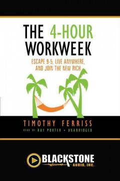 The 4-hour workweek : escape 9-5, live anywhere, and join the new rich - Timothy Ferriss