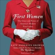 First women : the grace and power of America's first ladies - Kate Andersen Brower