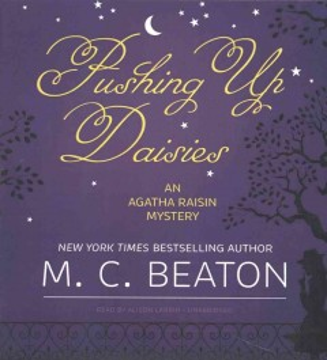 Pushing up daisies : an Agatha Raisin mystery - M. C Beaton