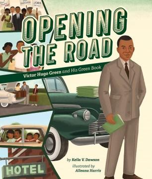 Opening the Road : Victor Hugo Green and His Green Book - Keila V.; Harris Dawson