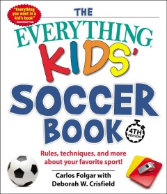 Everything Kids' Soccer Book : Rules, Techniques, and More About Your Favorite Sport! - Carlos; Crisfield Folgar