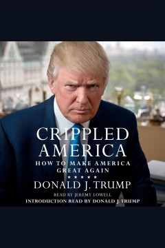 Crippled America : how to make America great again - Donald Trump