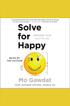 Solve for happy : engineer your path to joy - Mo Gawdat