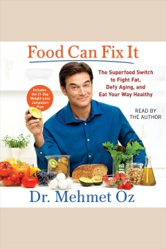 Food can fix it : the superfood switch to fight fat, defy aging, and eat your way healthy - Mehmet Oz