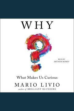Why? : what makes us curious - Mario Livio