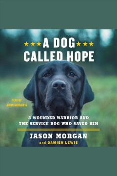 A dog called hope : a wounded warrior and the service dog who saved him - Jason (paratrooper) Morgan