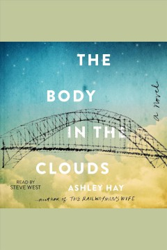 The body in the clouds : a novel - Ashley Hay