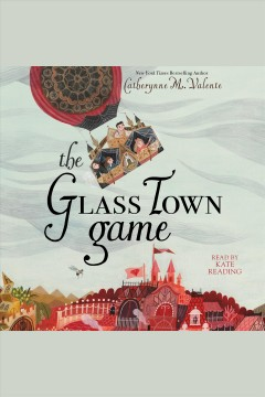 The glass town game - Catherynne M Valente