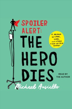 Spoiler alert : the hero dies, a memoir of love, loss, and other four-letter words - Michael Ausiello