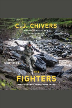 The fighters : Americans in combat in Afghanistan and Iraq - C. J. (Christopher John) Chivers