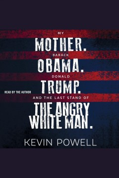 My mother, Barack Obama, Donald Trump, and the last stand of the angry white man. - Kevin Powell