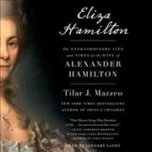 Eliza Hamilton : the extraordinary life and times of the wife of Alexander Hamilton - Tilar J Mazzeo