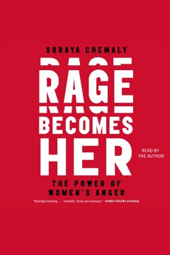 Rage becomes her : the power of women's anger - Soraya L Chemaly