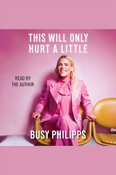 This Will Only Hurt a Little : - Busy Philipps